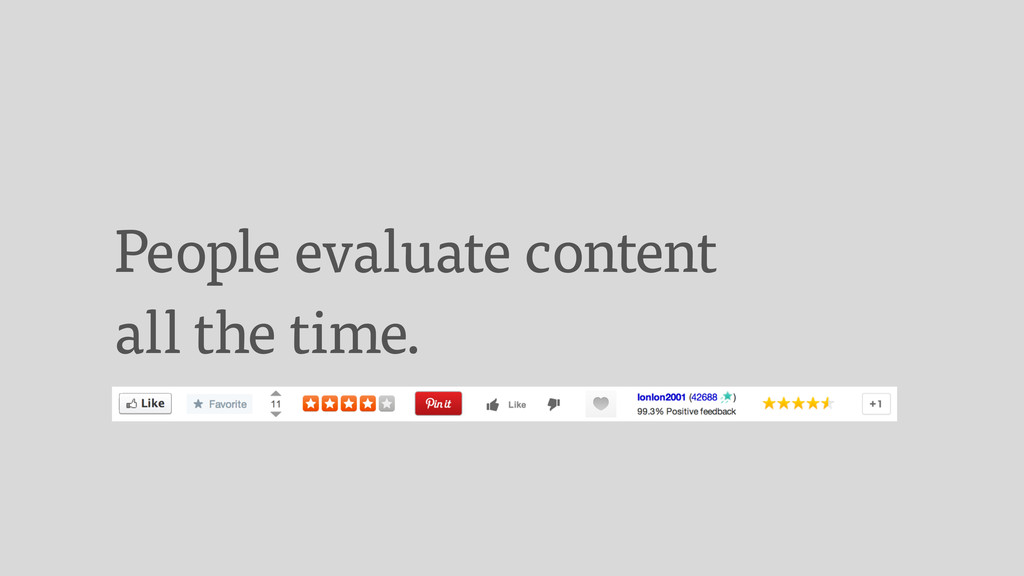 People evaluate content all the time.