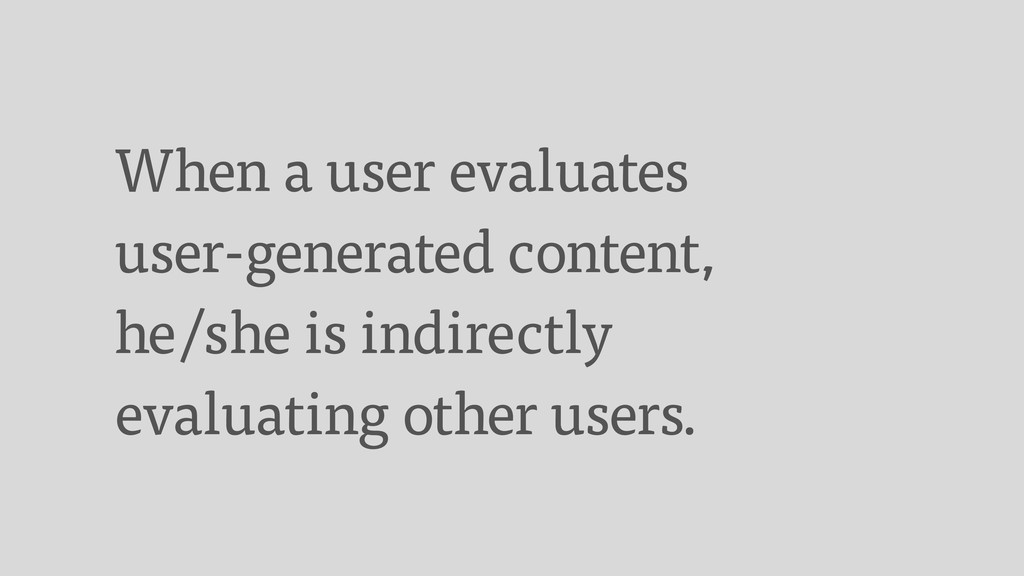 When a user evaluates user-generated content, h...