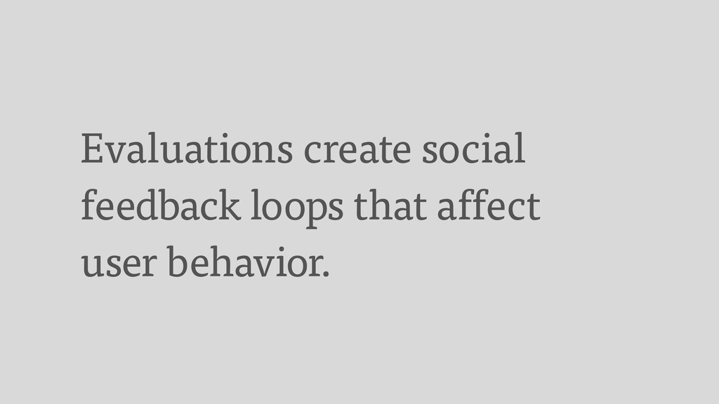 Evaluations create social feedback loops that a...