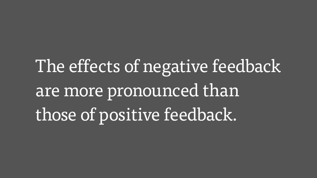 The effects of negative feedback are more prono...