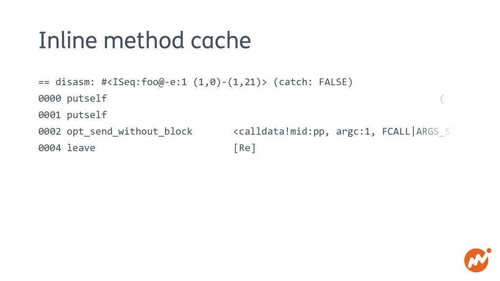 Inline method cache == disasm: #<ISeq:foo@-e:1 ...