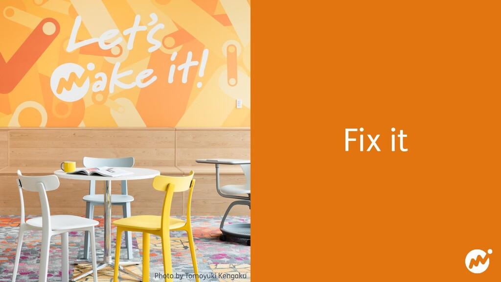 Fix it Photo by Tomoyuki Kengaku