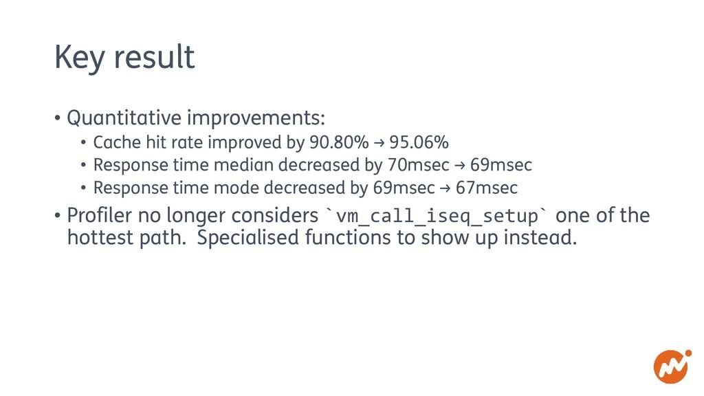 Key result • Quantitative improvements: • Cache...
