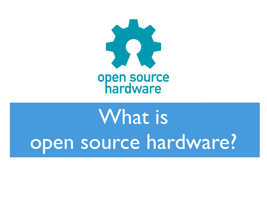 What is ! open source hardware?