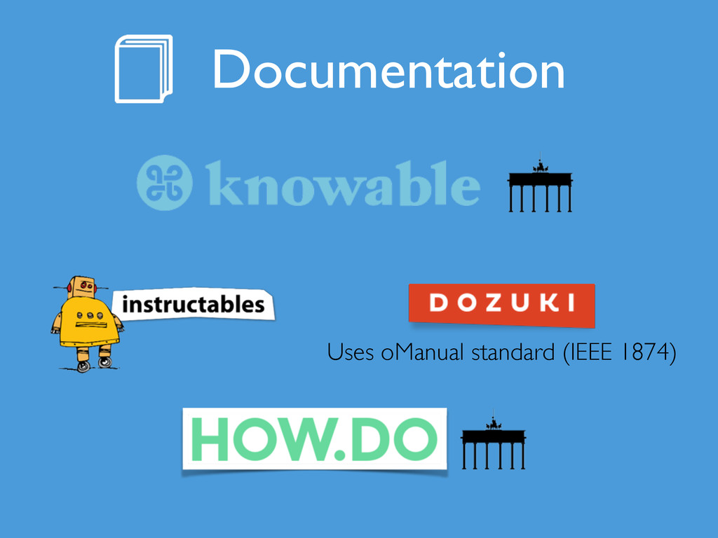 Uses oManual standard (IEEE 1874) Documentation