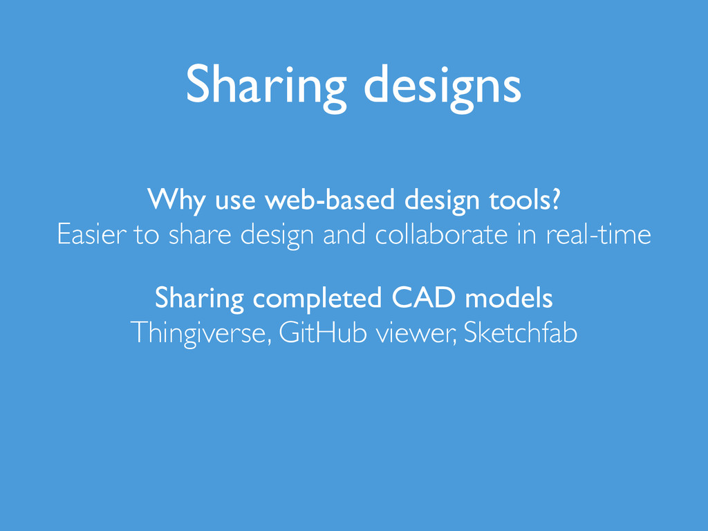 Sharing designs Why use web-based design tools?...