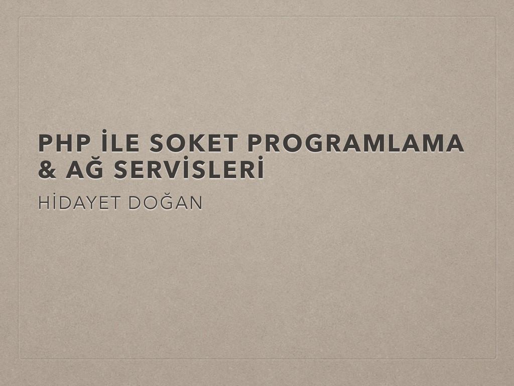 PHP İLE SOKET PROGRAMLAMA & AĞ SERVİSLERİ HİDAY...