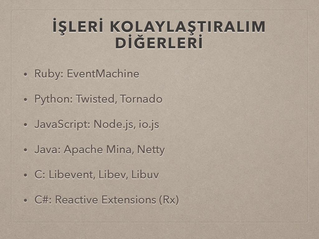 İŞLERİ KOLAYLAŞTIRALIM DİĞERLERİ • Ruby: EventM...