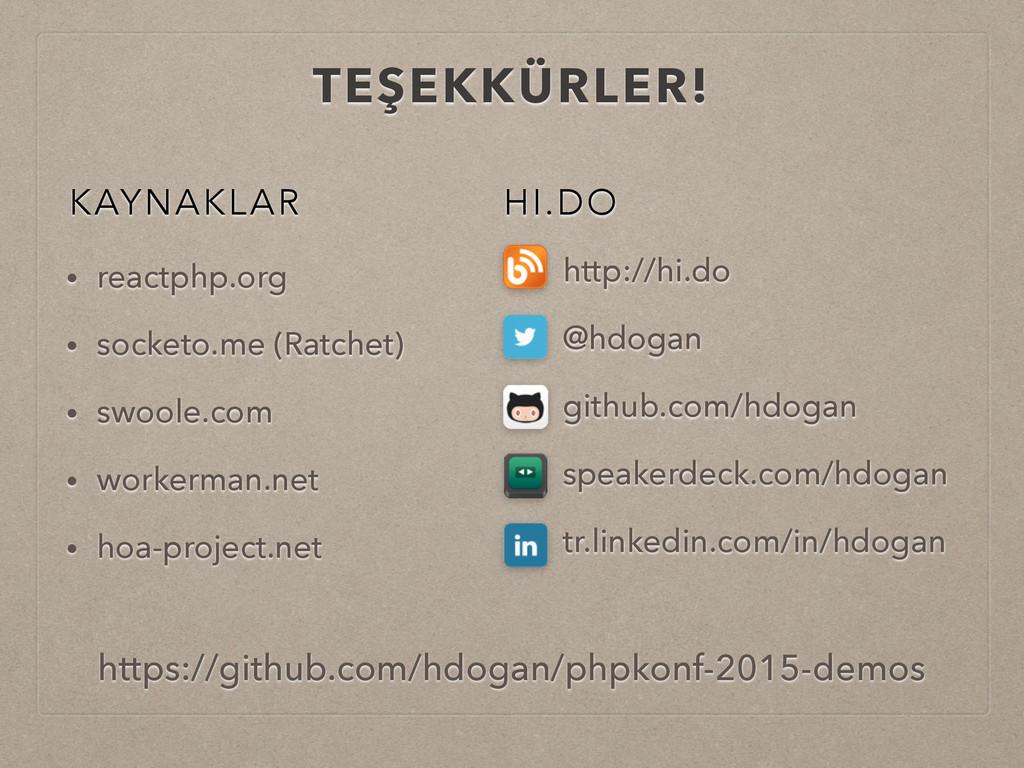 TEŞEKKÜRLER! KAYNAKLAR • reactphp.org • socketo...