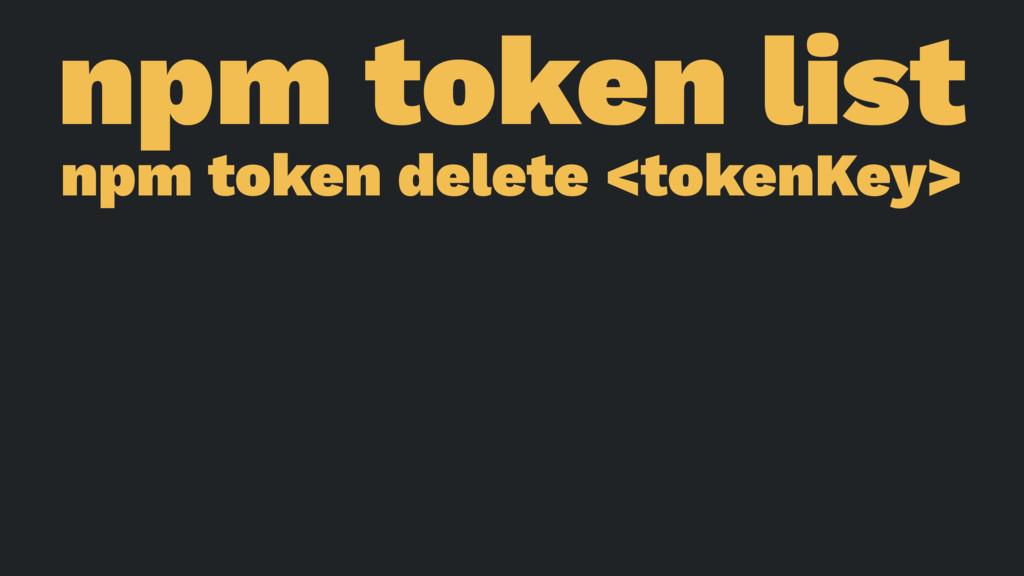 npm token list npm token delete <tokenKey>