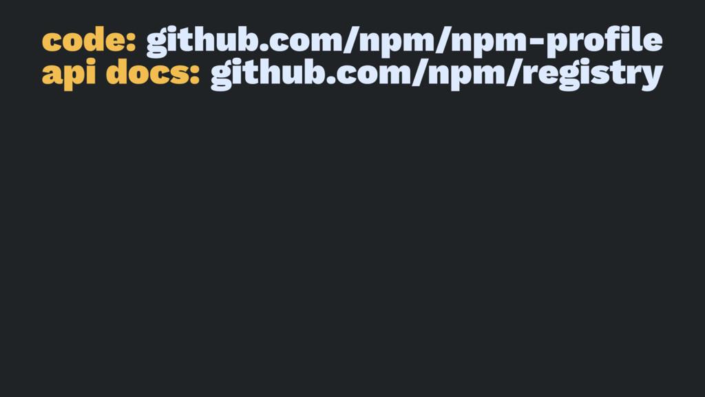 code: github.com/npm/npm-profile api docs: githu...