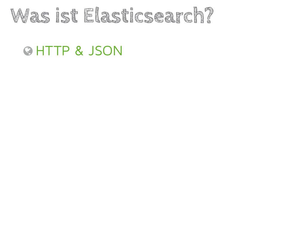 HTTP & JSON Was ist Elasticsearch? ,