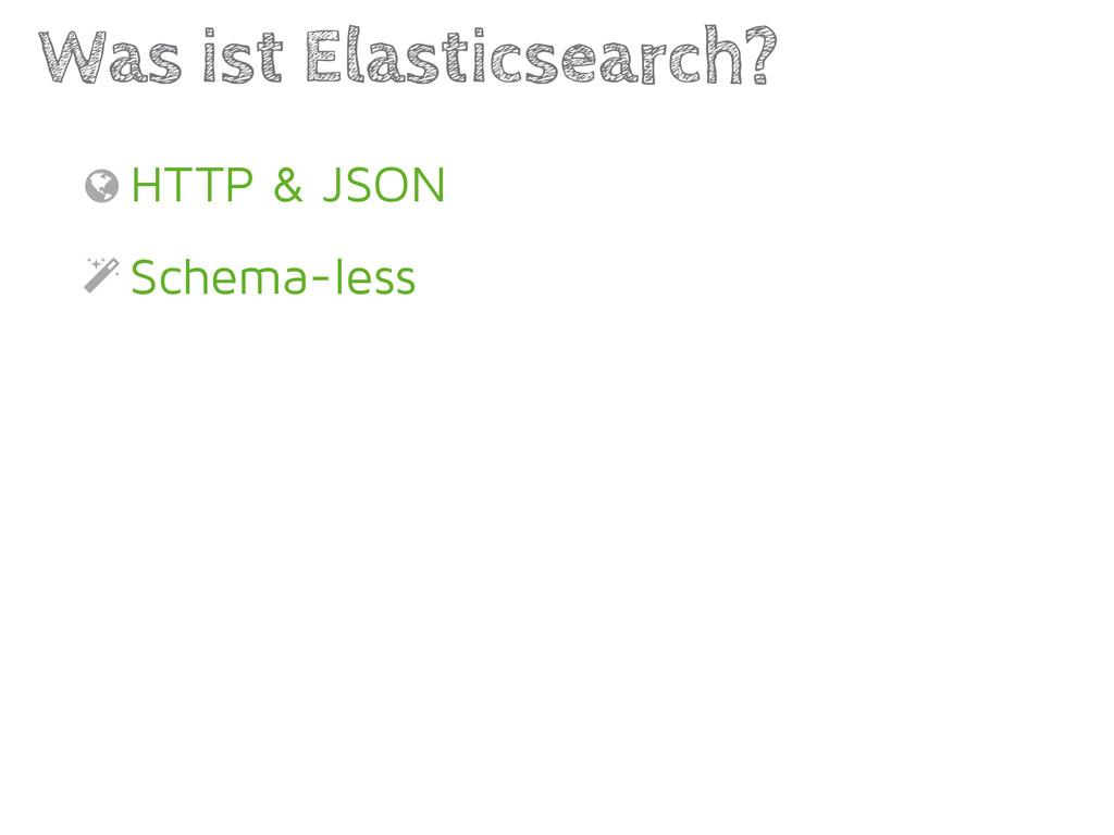 HTTP & JSON Schema-less Was ist Elasticsearch? ...