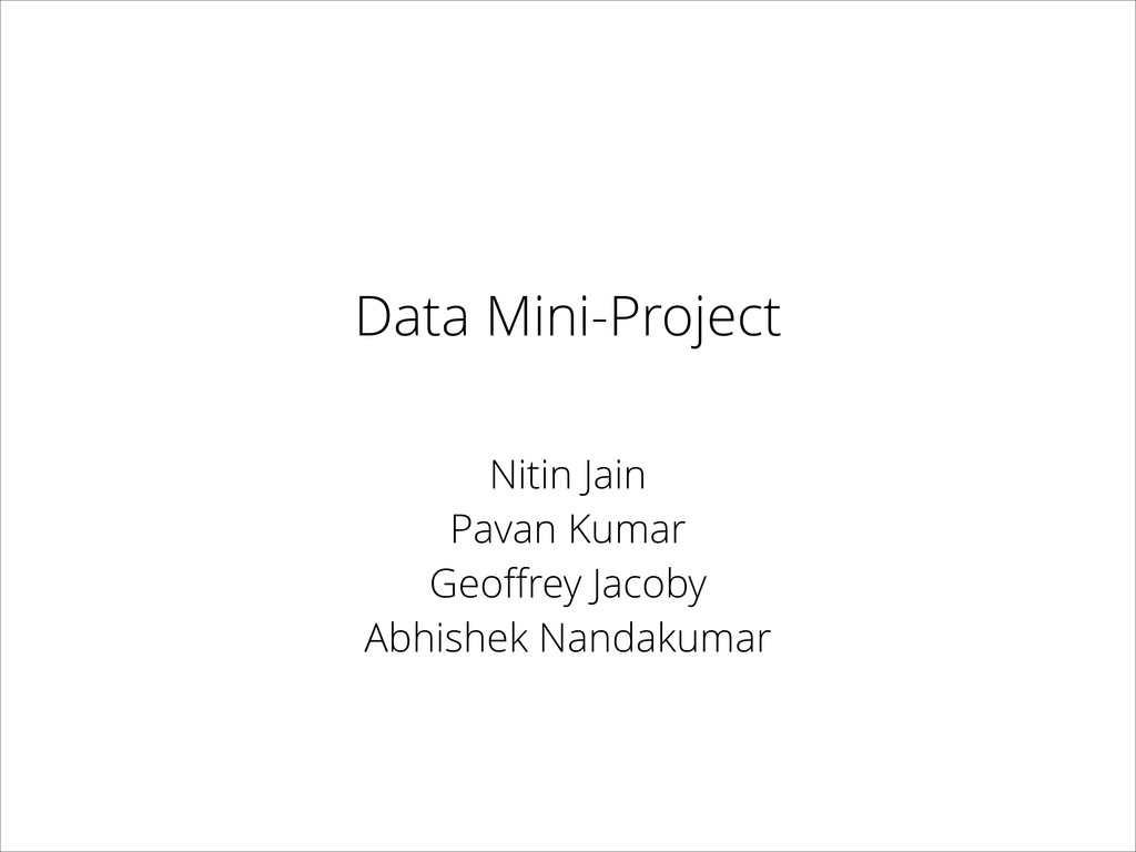 Data Mini-Project Nitin Jain Pavan Kumar Geoffre...