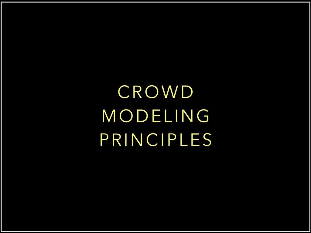 CROWD MODELING PRINCIPLES