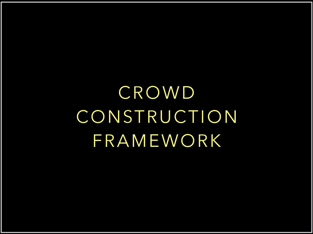 CROWD CONSTRUCTION FRAMEWORK