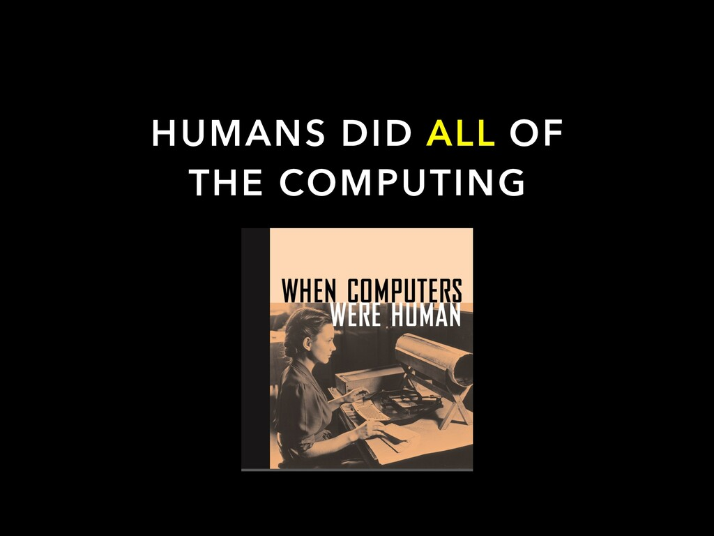 HUMANS DID ALL OF THE COMPUTING