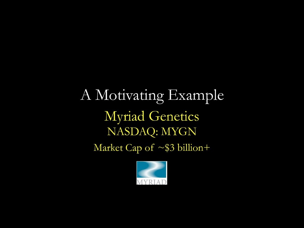 A Motivating Example Myriad Genetics NASDAQ: MY...