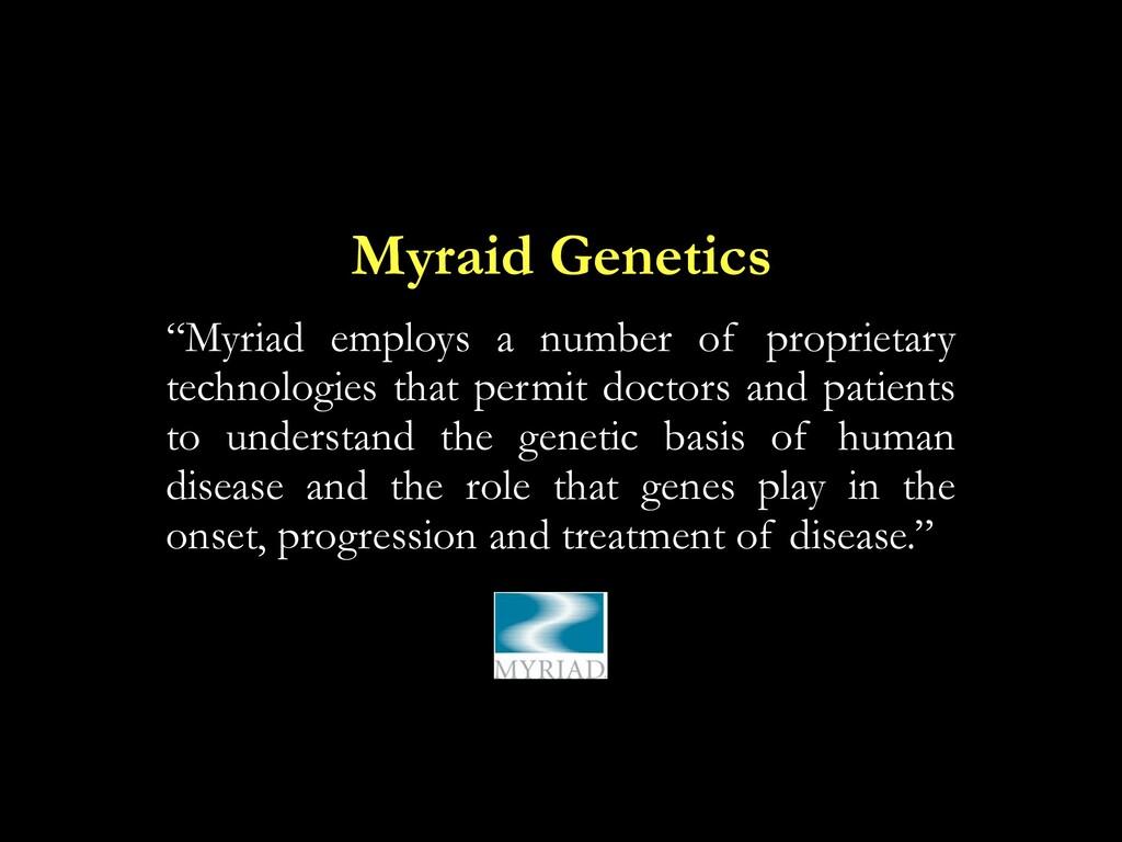"""Myraid Genetics """"Myriad employs a number of pro..."""
