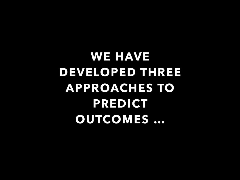 WE HAVE DEVELOPED THREE APPROACHES TO PREDICT O...