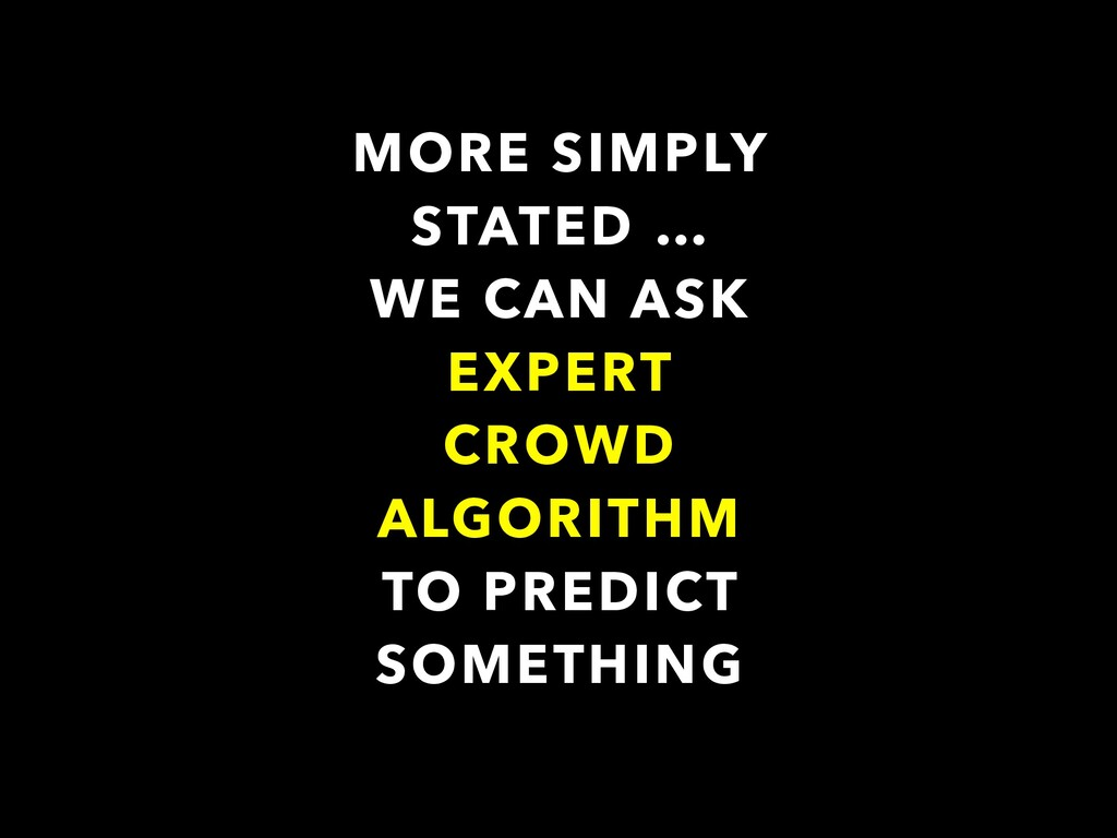 MORE SIMPLY STATED … WE CAN ASK EXPERT CROWD AL...