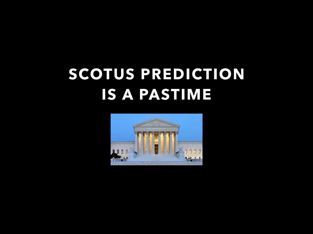 SCOTUS PREDICTION IS A PASTIME