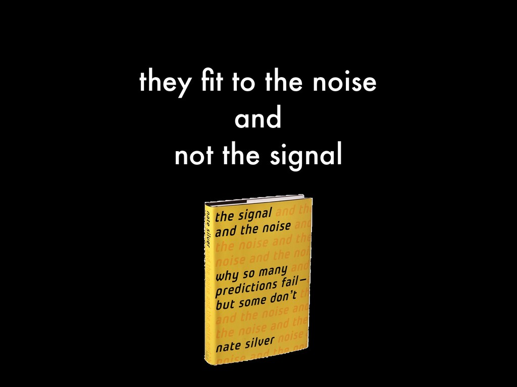 they fit to the noise and not the signal