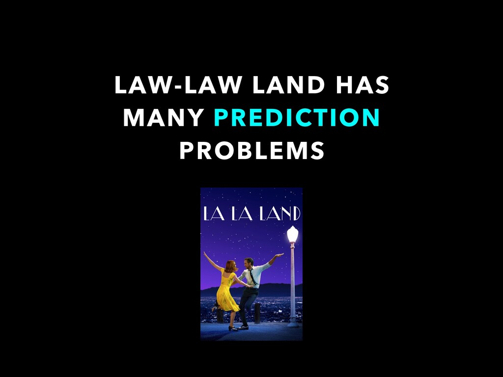 LAW-LAW LAND HAS MANY PREDICTION PROBLEMS
