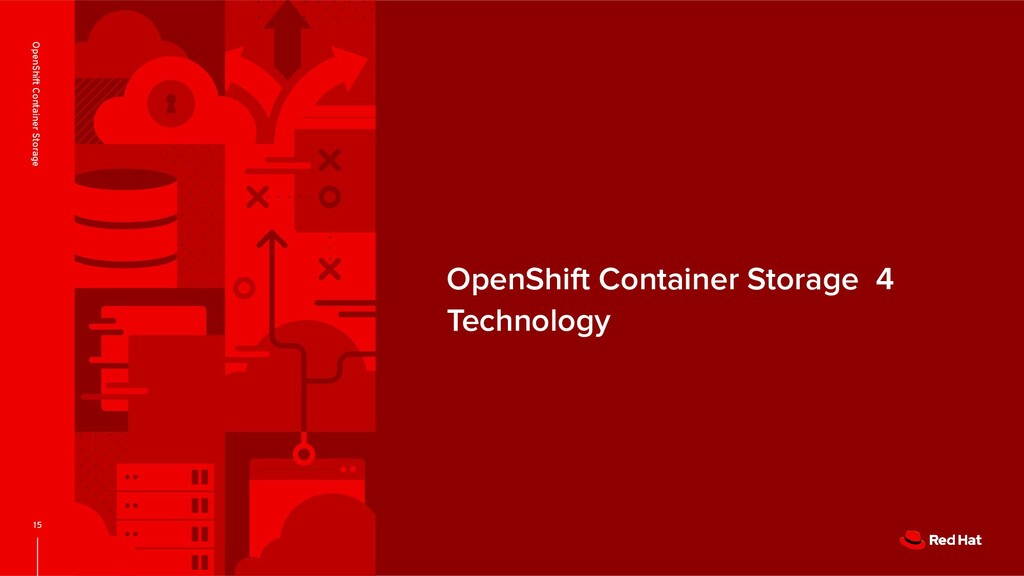 OpenShift Container Storage 4 Technology 15 Ope...