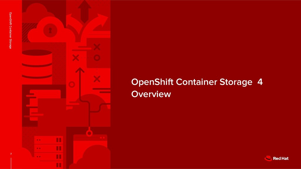 OpenShift Container Storage 4 Overview 7 OpenSh...