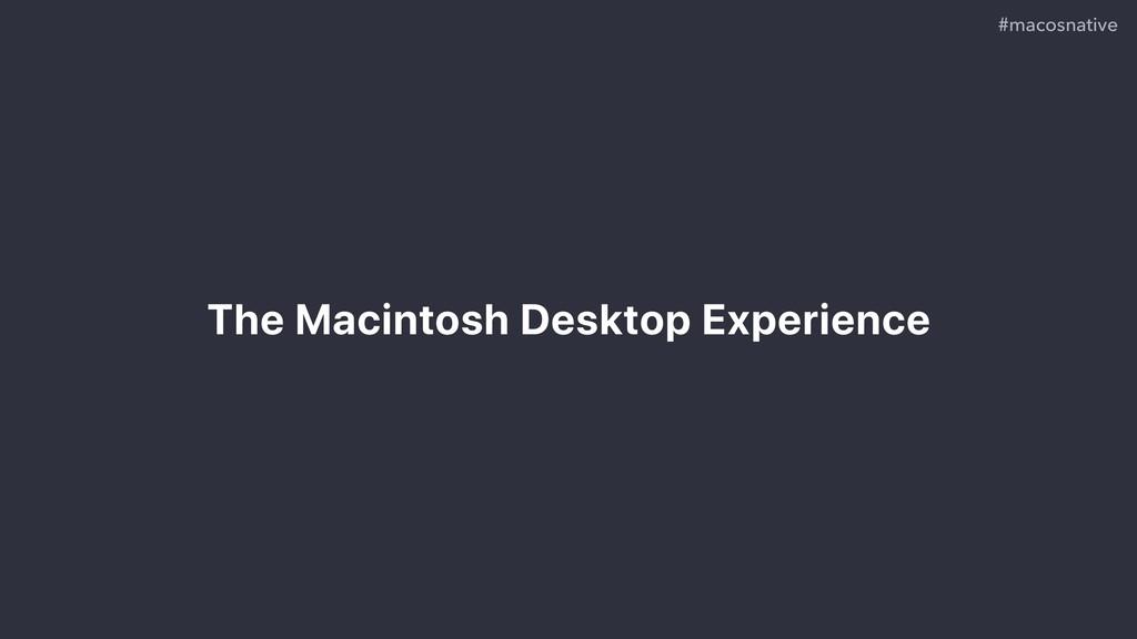 The Macintosh Desktop Experience #macosnative