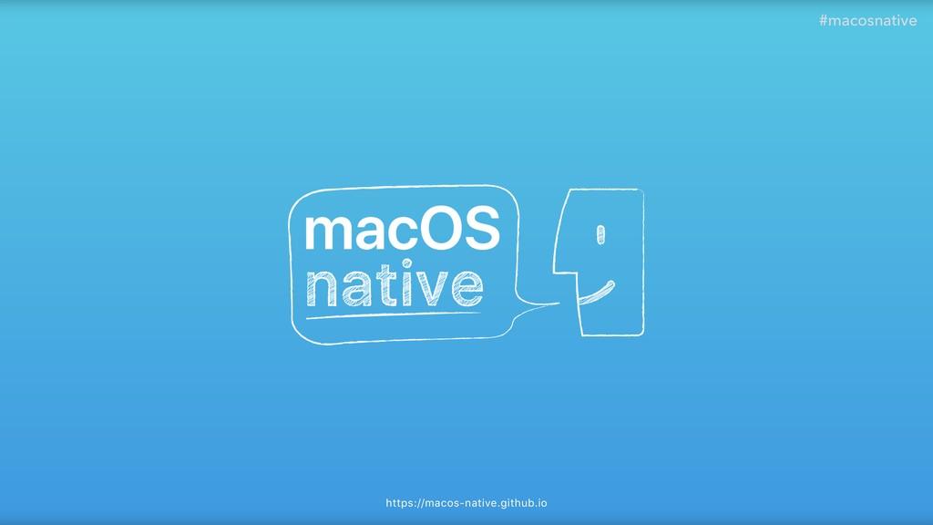 https://macos-native.github.io #macosnative