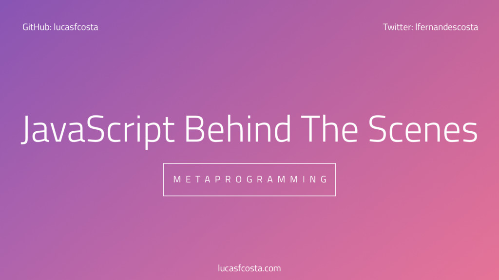 1 JavaScript Behind The Scenes M E T A P R O G ...