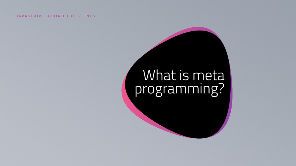 4 What is meta programming? J A V A S C R I P T...