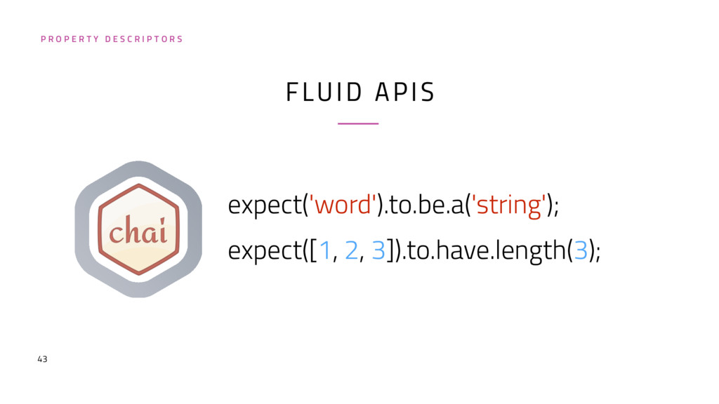 43 FLUID APIS expect('word').to.be.a('string');...
