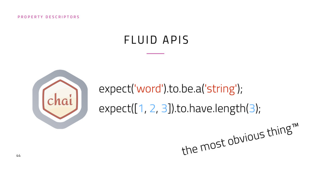 44 FLUID APIS expect('word').to.be.a('string');...