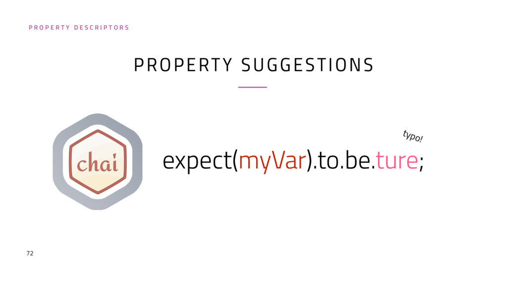 72 PROPERTY SUGGESTIONS expect(myVar).to.be.tur...