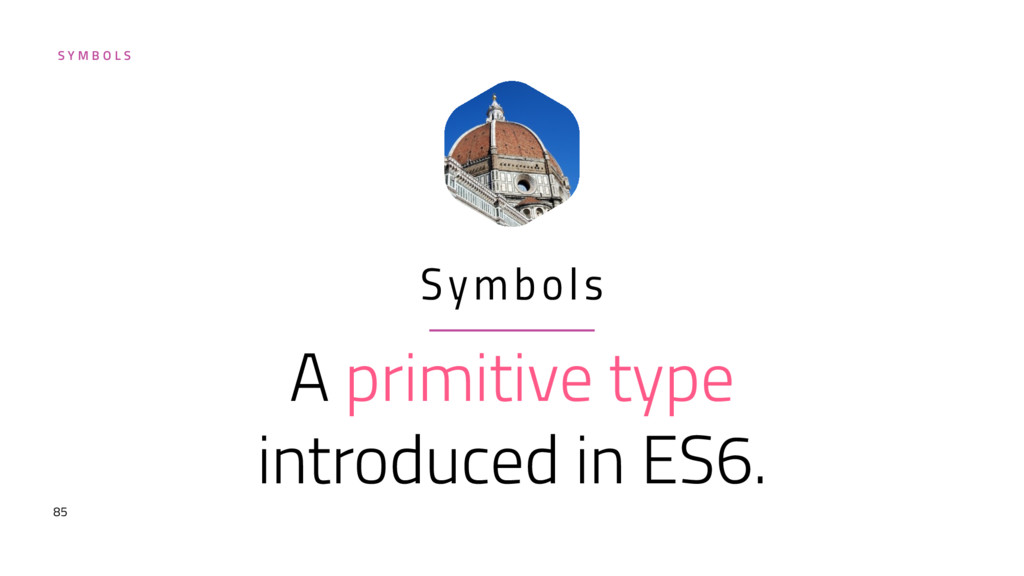 S Y M B O L S A primitive type introduced in ES...