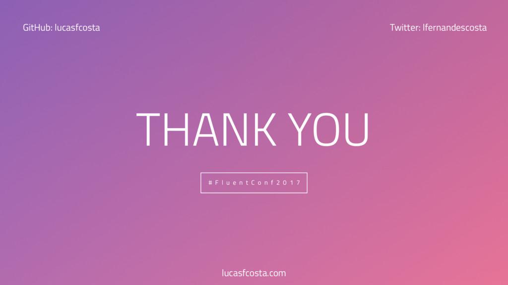 98 THANK YOU # F l u e n t C o n f 2 0 1 7 GitH...