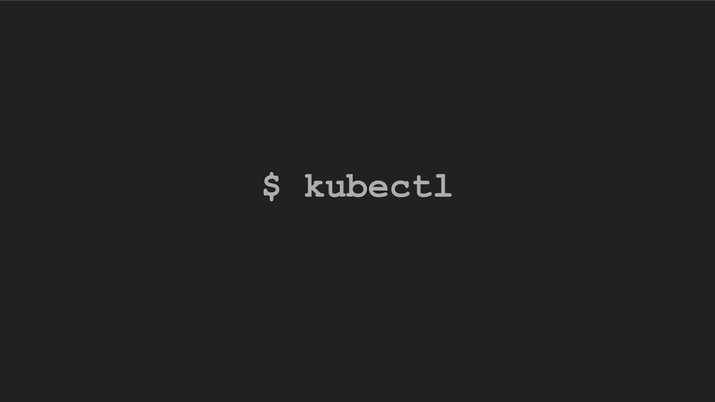 $ kubectl