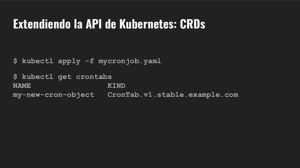 Extendiendo la API de Kubernetes: CRDs $ kubect...