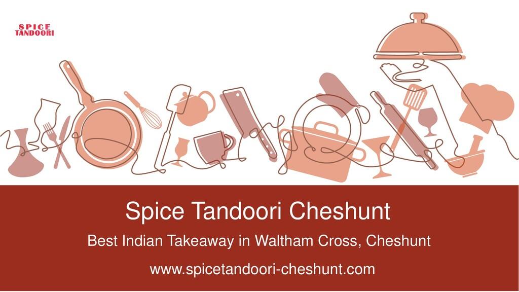 Spice Tandoori Cheshunt Best Indian Takeaway in...