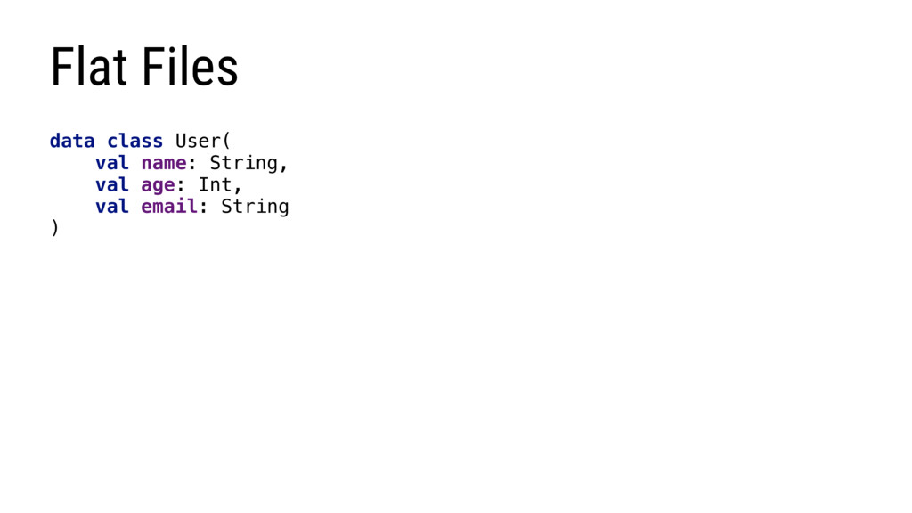 Flat Files data class User( val name: String, v...