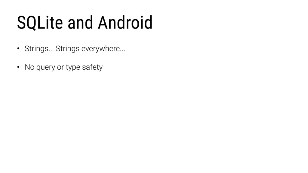 SQLite and Android • Strings... Strings everywh...