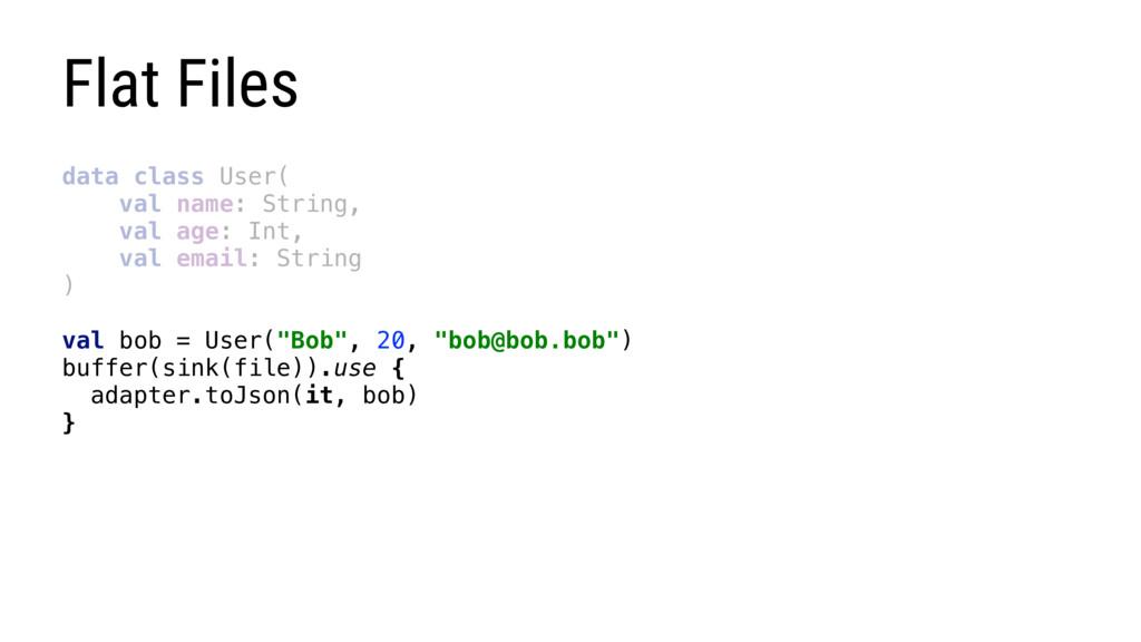 Flat Files data class User( val name: String, v...