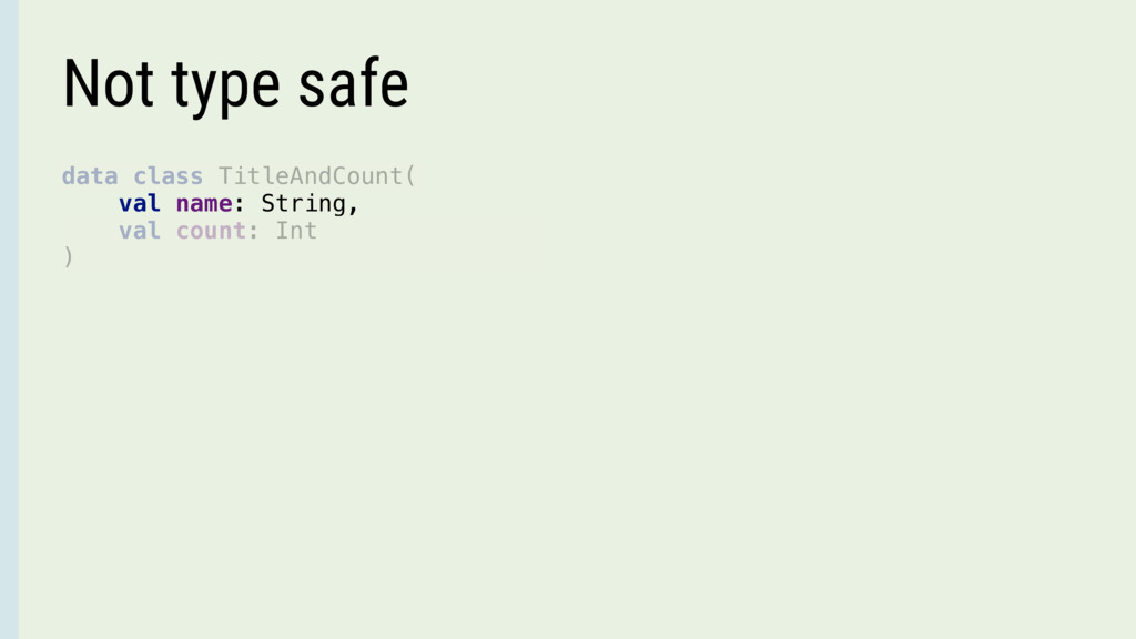 Not type safe data class TitleAndCount( val nam...