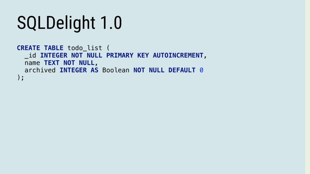 SQLDelight 1.0 CREATE TABLE todo_list ( _id INT...