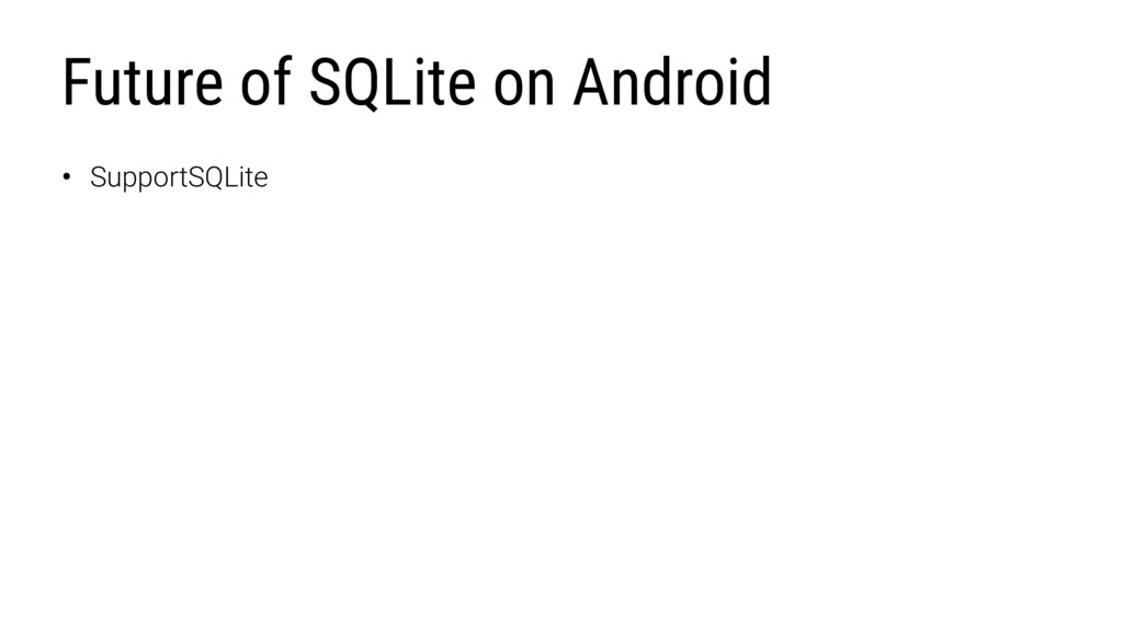 Future of SQLite on Android • SupportSQLite