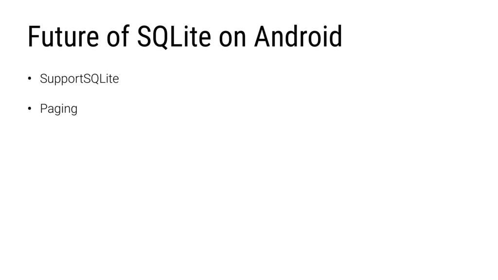 Future of SQLite on Android • SupportSQLite • P...