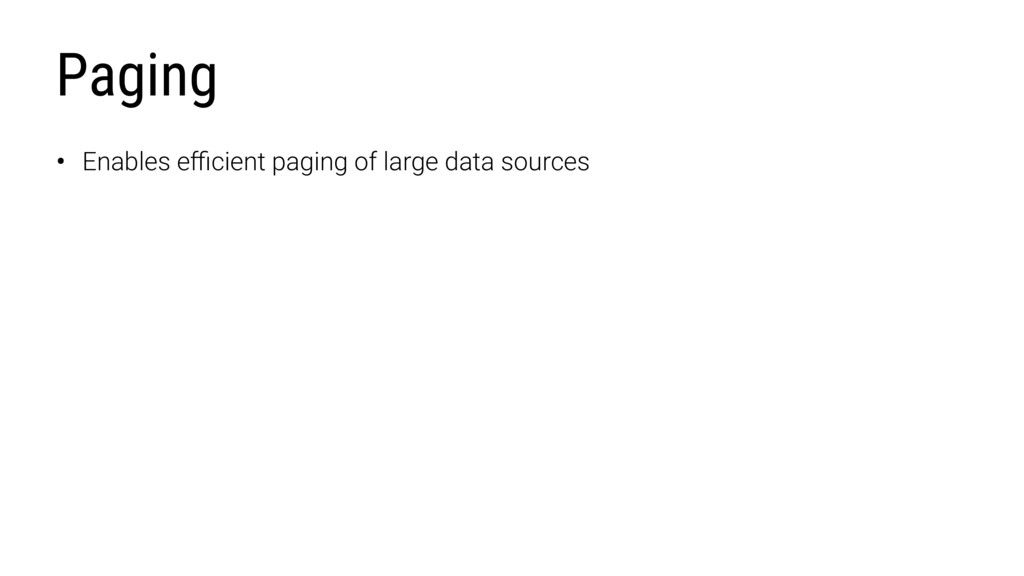 Paging • Enables efficient paging of large data s...